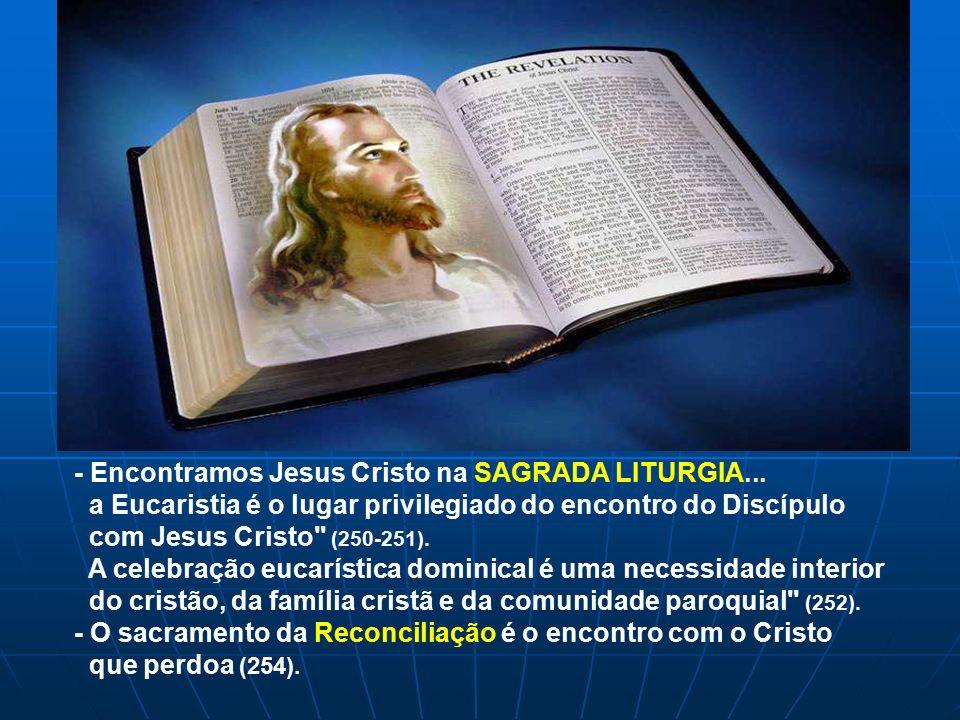 O Documento mostra uns lugares de encontro com Jesus Cristo: -