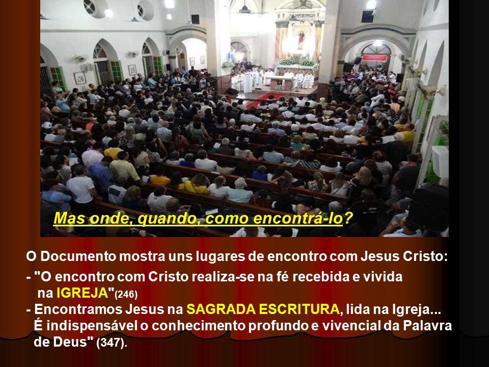 O Documento mostra uns lugares de encontro com Jesus Cristo: - O encontro com Cristo realiza-se na fé recebida e vivida na IGREJA (246) - Encontramos Jesus na SAGRADA ESCRITURA, lida na Igreja...