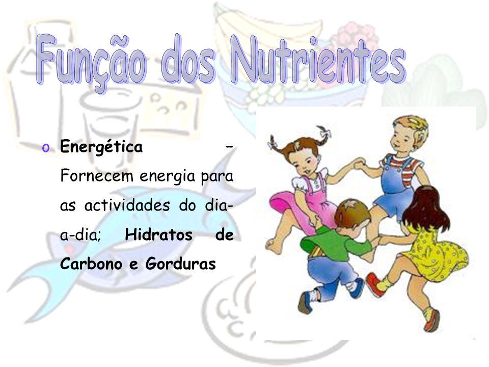 oEnergética – Fornecem energia para as actividades do dia- a-dia; Hidratos de Carbono e Gorduras