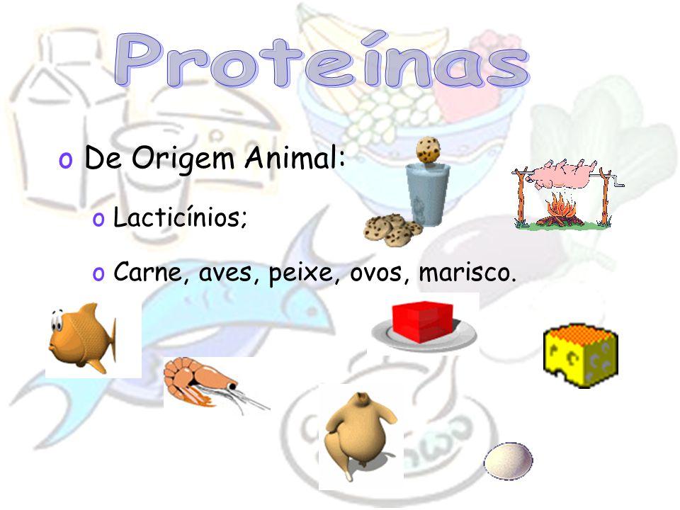oDe Origem Animal: oLacticínios; oCarne, aves, peixe, ovos, marisco.