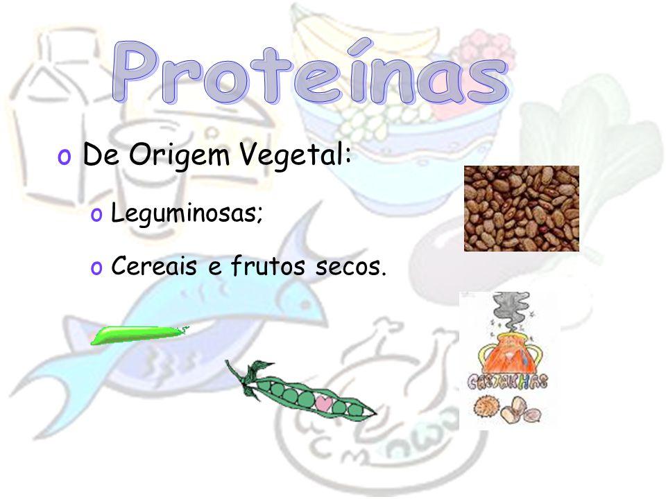 oDe Origem Vegetal: oLeguminosas; oCereais e frutos secos.