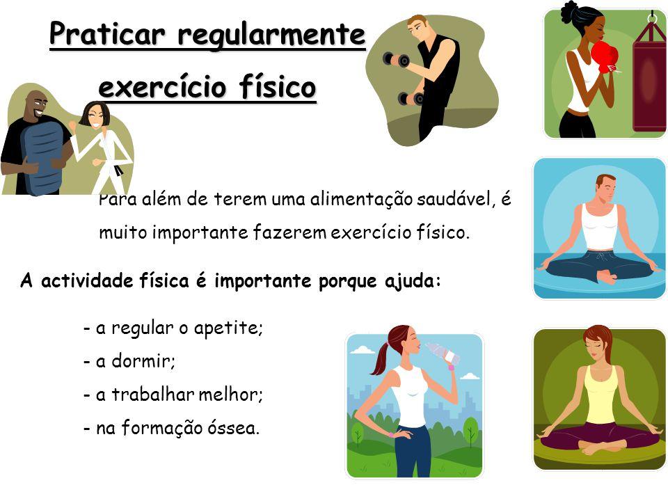 Praticar regularmente exercício físico Para além de terem uma alimentação saudável, é muito importante fazerem exercício físico. A actividade física é