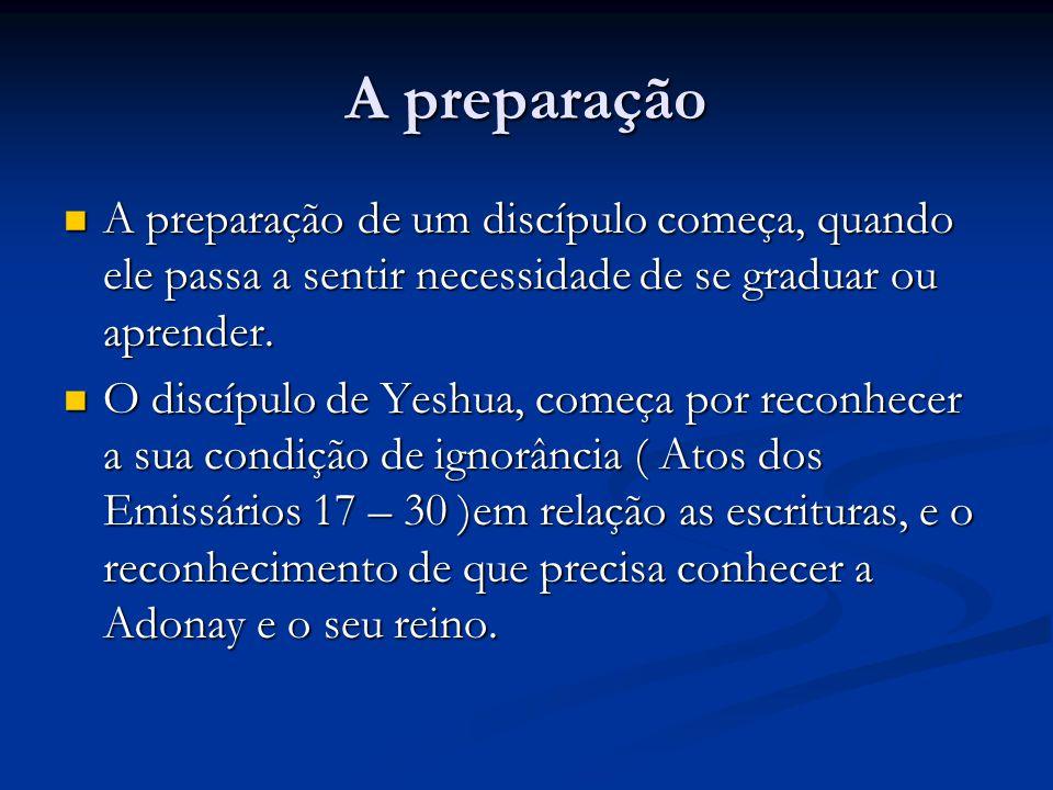 A preparação A preparação de um discípulo começa, quando ele passa a sentir necessidade de se graduar ou aprender.