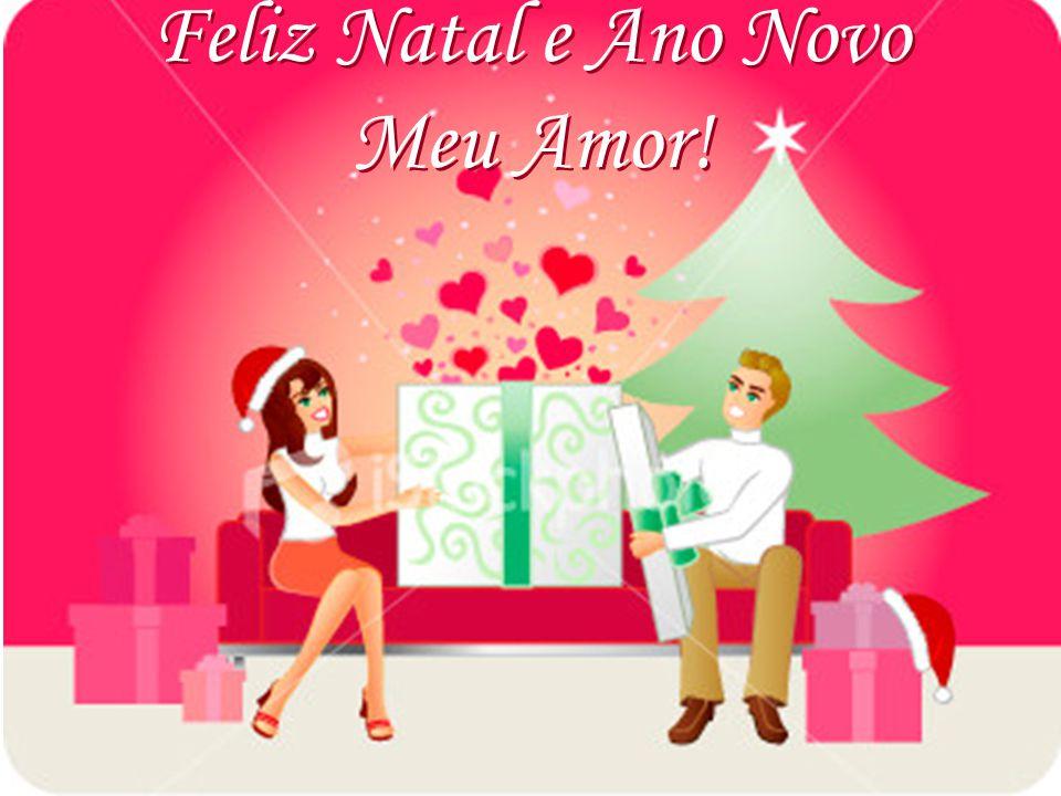 Feliz Natal e Ano Novo Meu Amor!