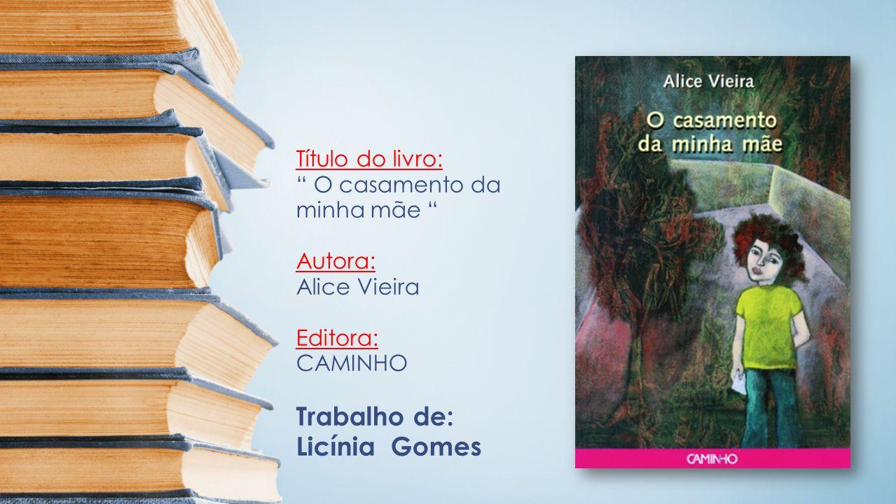 Título do livro: O casamento da minha mãe Autora: Alice Vieira Editora: CAMINHO Trabalho de: Licínia Gomes