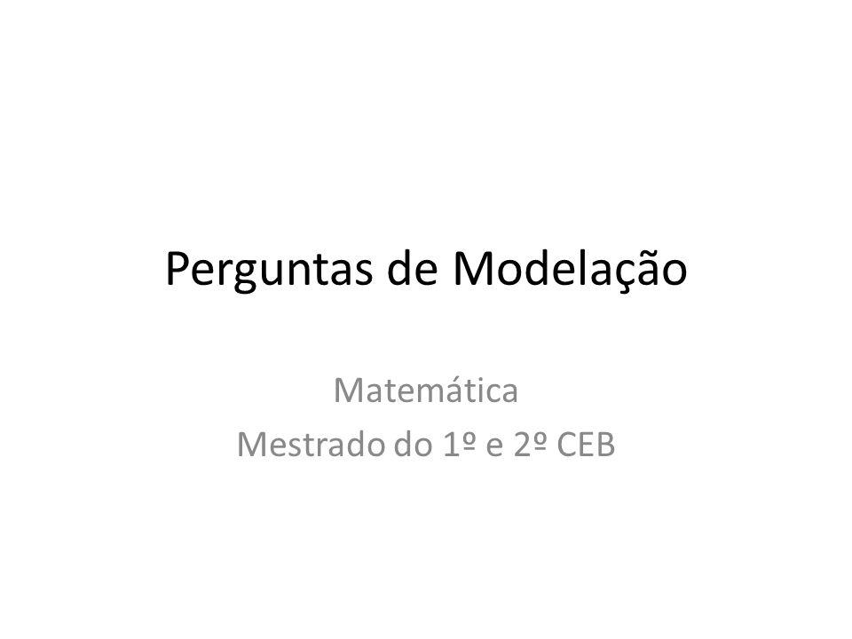 Perguntas de Modelação Matemática Mestrado do 1º e 2º CEB