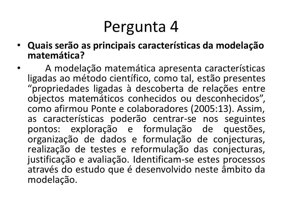Pergunta 4 Quais serão as principais características da modelação matemática? A modelação matemática apresenta características ligadas ao método cient