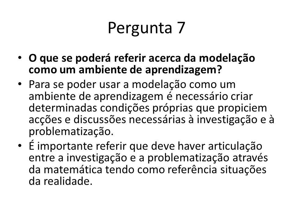 Pergunta 7 O que se poderá referir acerca da modelação como um ambiente de aprendizagem? Para se poder usar a modelação como um ambiente de aprendizag