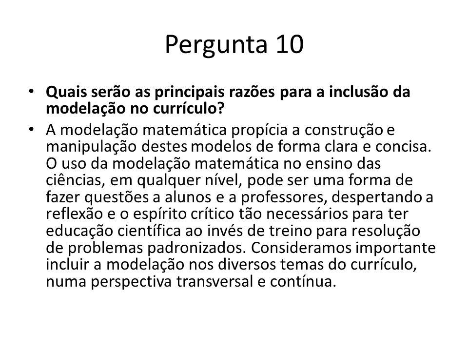Pergunta 10 Quais serão as principais razões para a inclusão da modelação no currículo? A modelação matemática propícia a construção e manipulação des