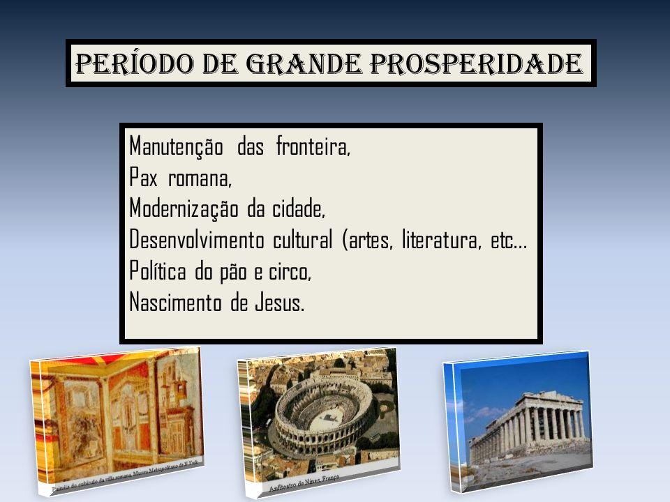 Período de grande prosperidade Manutenção das fronteira, Pax romana, Modernização da cidade, Desenvolvimento cultural (artes, literatura, etc... Polít