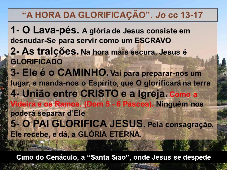 Cimo do Cenáculo, a Santa Sião , onde Jesus se despede A HORA DA GLORIFICAÇÃO .