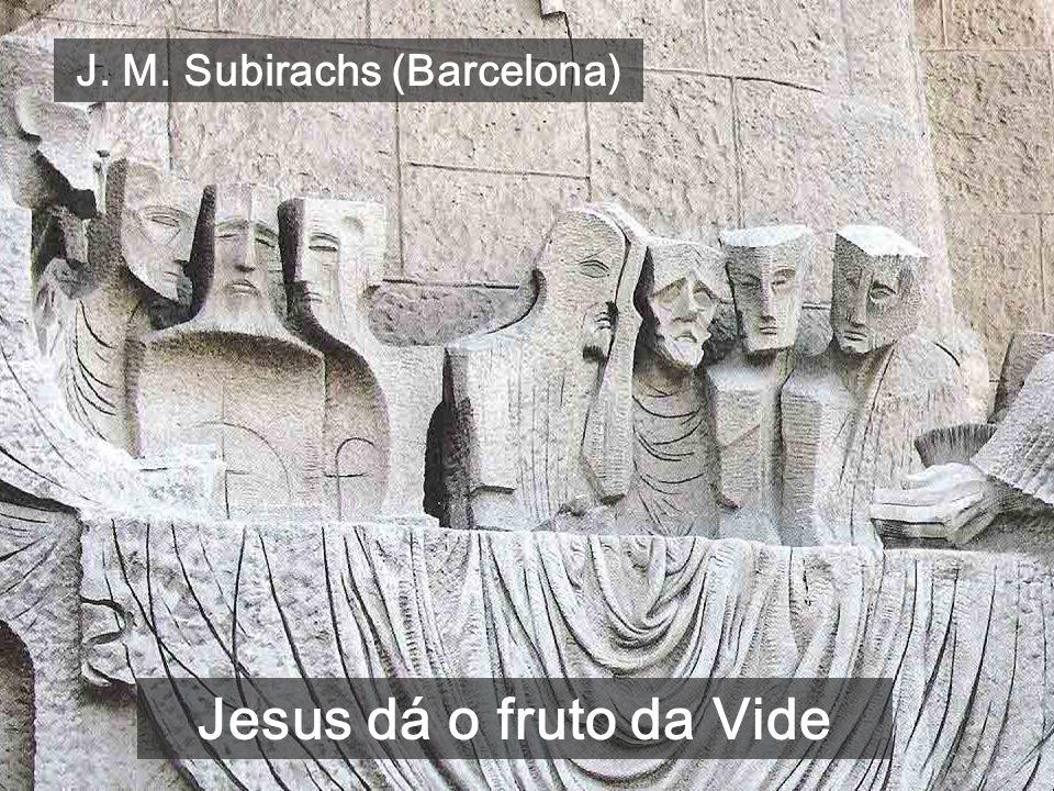 J. M. Subirachs (Barcelona) Jesus dá o fruto da Vide
