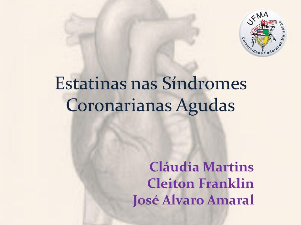 Estatinas nas Síndromes Coronarianas Agudas Cláudia Martins Cleiton Franklin José Alvaro Amaral