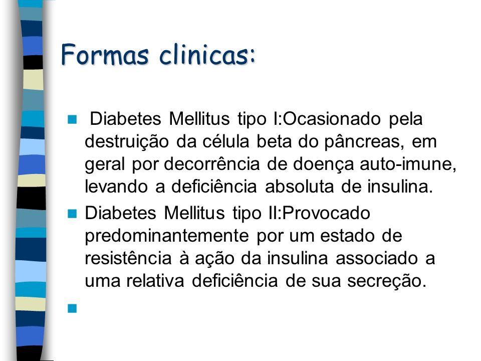 Outras formas de Diabetes Mellitus:quadro associado a desordens genéticas, infecções, doenças pancreáticas, uso de medicamentos, drogas ou outras doenças endócrinas.