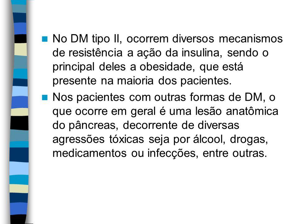 Rastreamento Essa abordagem está indicada após 5 anos do diagnóstico de DM tipo I, no momento do diagnóstico do DM tipo II, e a seguir anualmente.