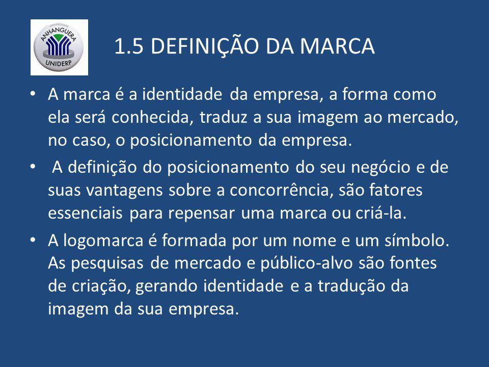 1.5 DEFINIÇÃO DA MARCA A marca é a identidade da empresa, a forma como ela será conhecida, traduz a sua imagem ao mercado, no caso, o posicionamento da empresa.