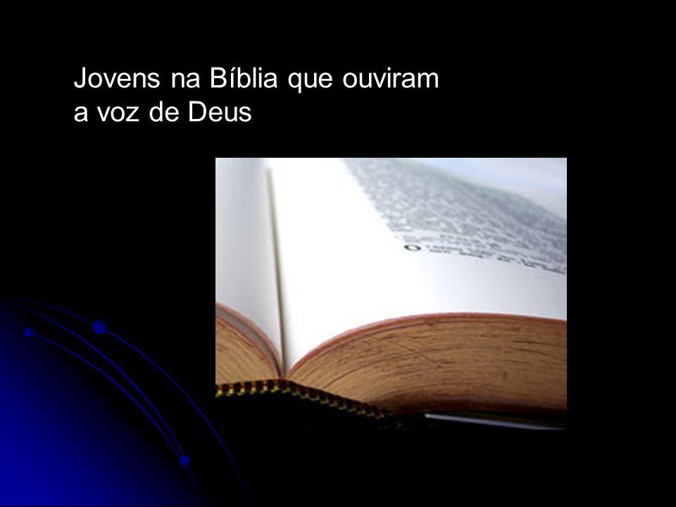 Jovens na Bíblia que ouviram a voz de Deus