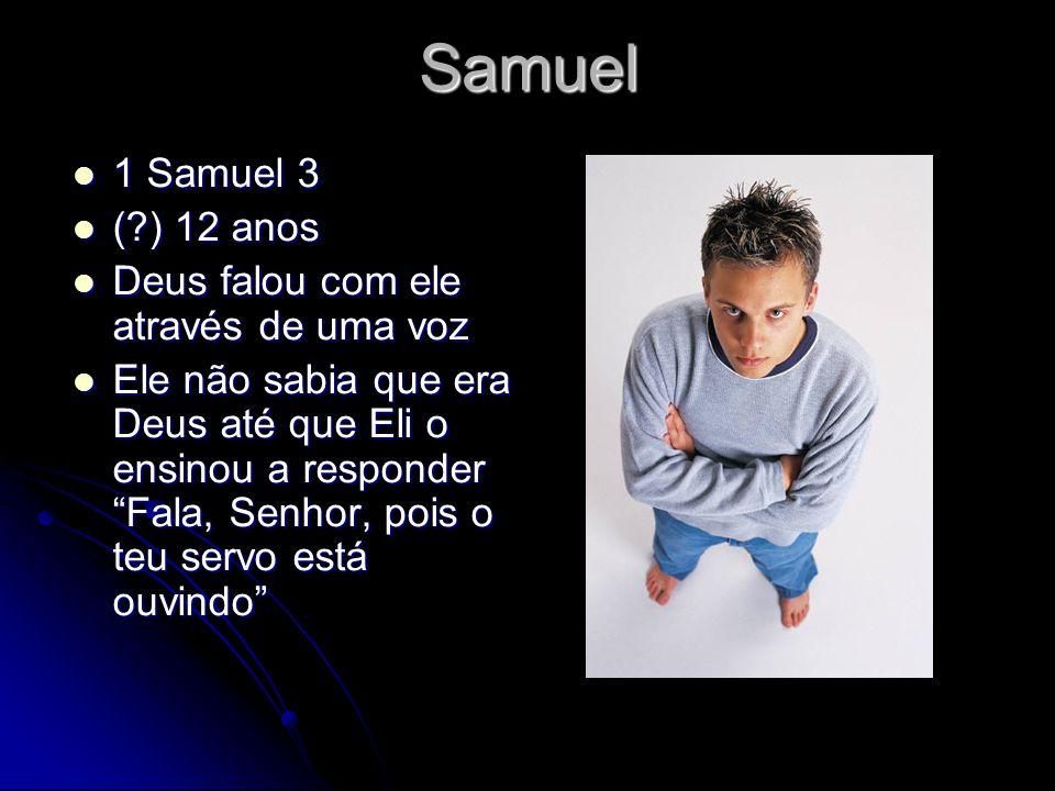 Samuel 1 Samuel 3 1 Samuel 3 (?) 12 anos (?) 12 anos Deus falou com ele através de uma voz Deus falou com ele através de uma voz Ele não sabia que era