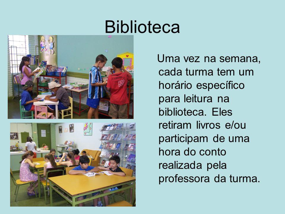 Biblioteca Uma vez na semana, cada turma tem um horário específico para leitura na biblioteca. Eles retiram livros e/ou participam de uma hora do cont