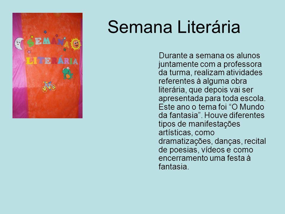 Semana Literária Durante a semana os alunos juntamente com a professora da turma, realizam atividades referentes à alguma obra literária, que depois v