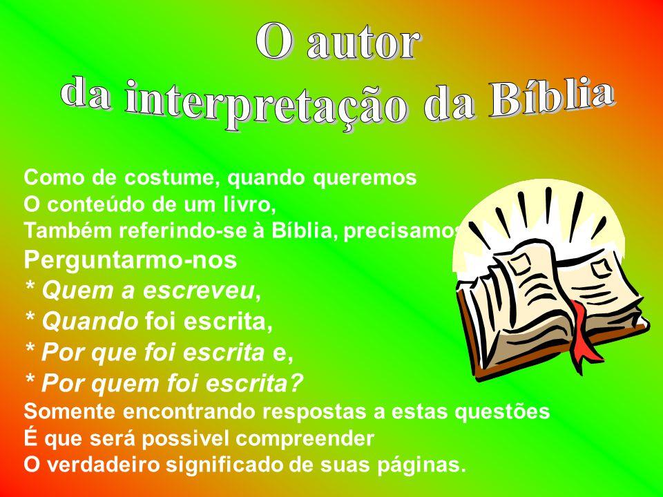 Como de costume, quando queremos O conteúdo de um livro, Também referindo-se à Bíblia, precisamos Perguntarmo-nos * Quem a escreveu, * Quando foi escrita, * Por que foi escrita e, * Por quem foi escrita.