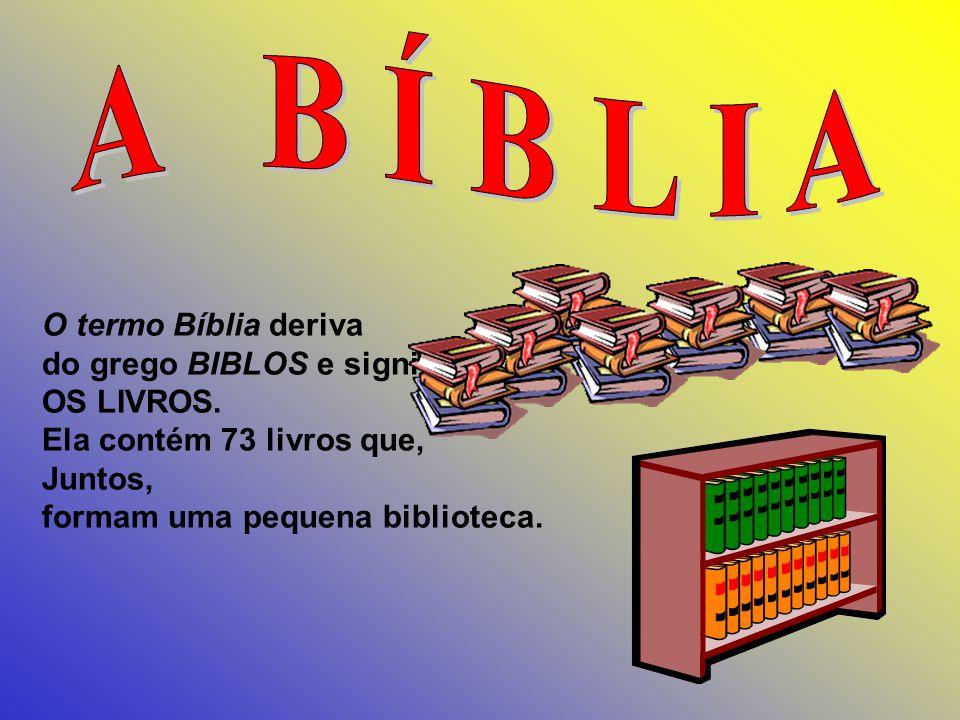 O termo Bíblia deriva do grego BIBLOS e significa OS LIVROS.