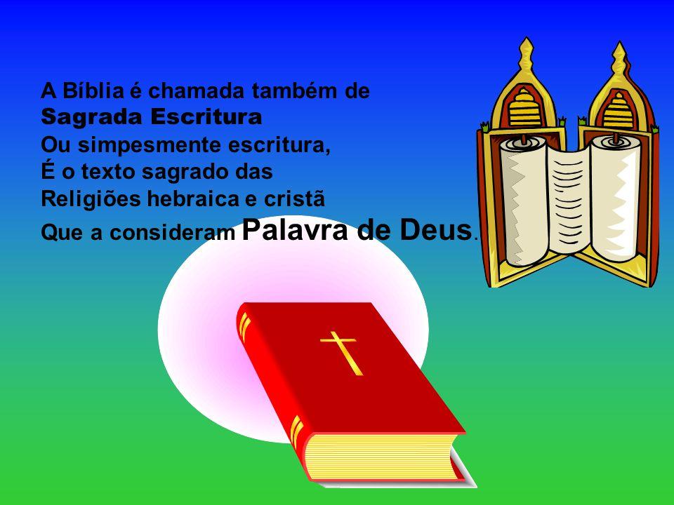 A Bíblia é chamada também de Sagrada Escritura Ou simpesmente escritura, É o texto sagrado das Religiões hebraica e cristã Que a consideram Palavra de Deus.
