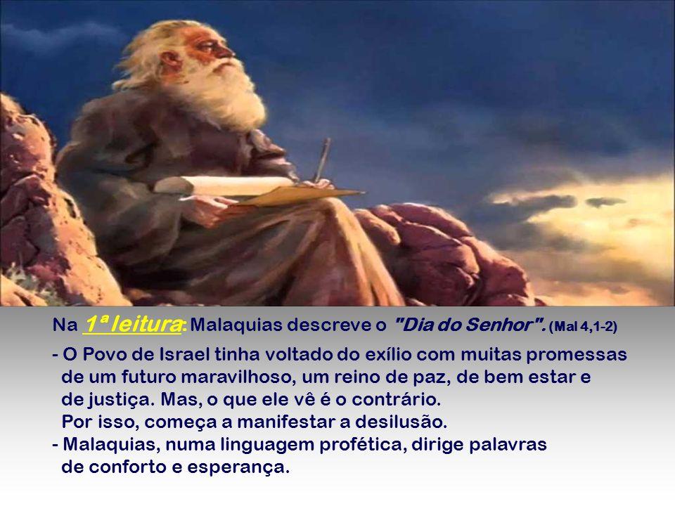 Na 1ª leitura : Malaquias descreve o Dia do Senhor .