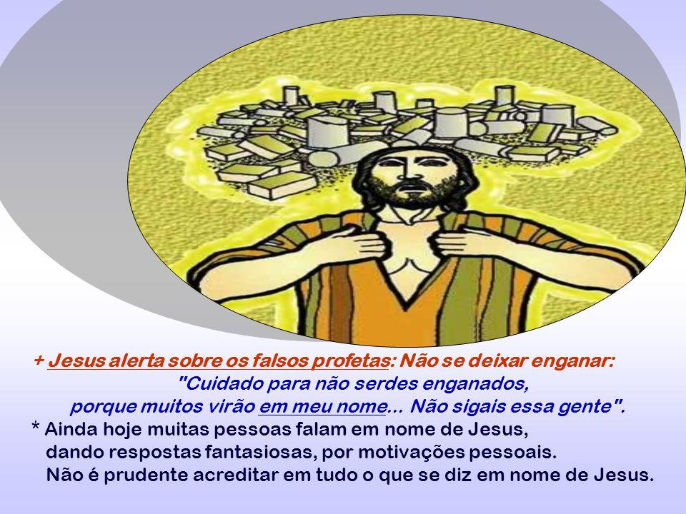 + Jesus alerta sobre os falsos profetas: Não se deixar enganar: Cuidado para não serdes enganados, porque muitos virão em meu nome...