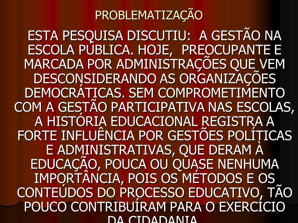 PROBLEMATIZAÇÃO ESTA PESQUISA DISCUTIU: A GESTÃO NA ESCOLA PÚBLICA.
