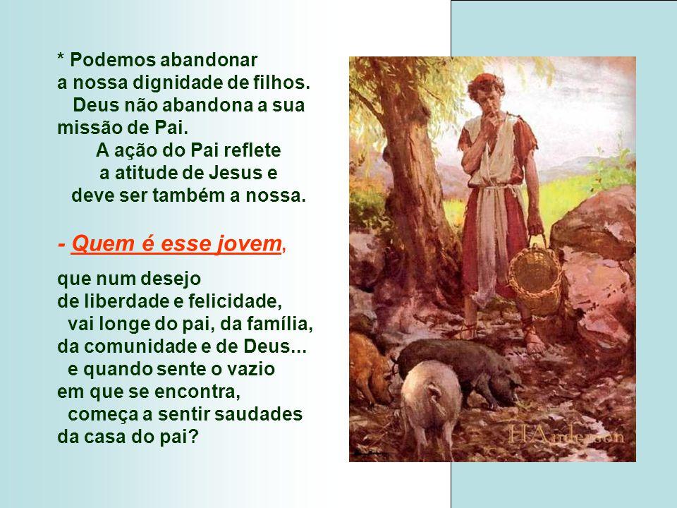 + O Pai é o CENTRO: Sai ao encontro dos DOIS FILHOS : - CORRE ao encontro do Filho mais novo...