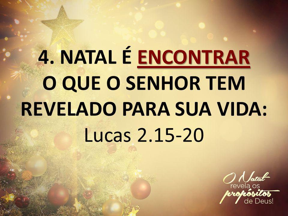 ENCONTRAR 4. NATAL É ENCONTRAR O QUE O SENHOR TEM REVELADO PARA SUA VIDA: Lucas 2.15-20