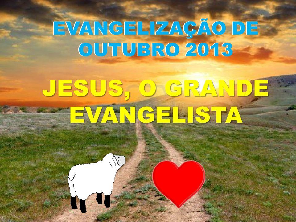 EVANGELIZAÇÃO DE OUTUBRO 2013 JESUS, O GRANDE EVANGELISTA EVANGELIZAÇÃO DE OUTUBRO 2013
