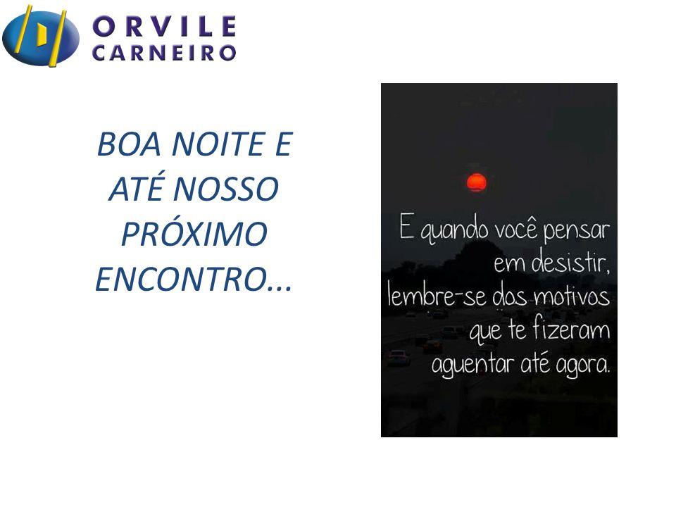 BOA NOITE E ATÉ NOSSO PRÓXIMO ENCONTRO...