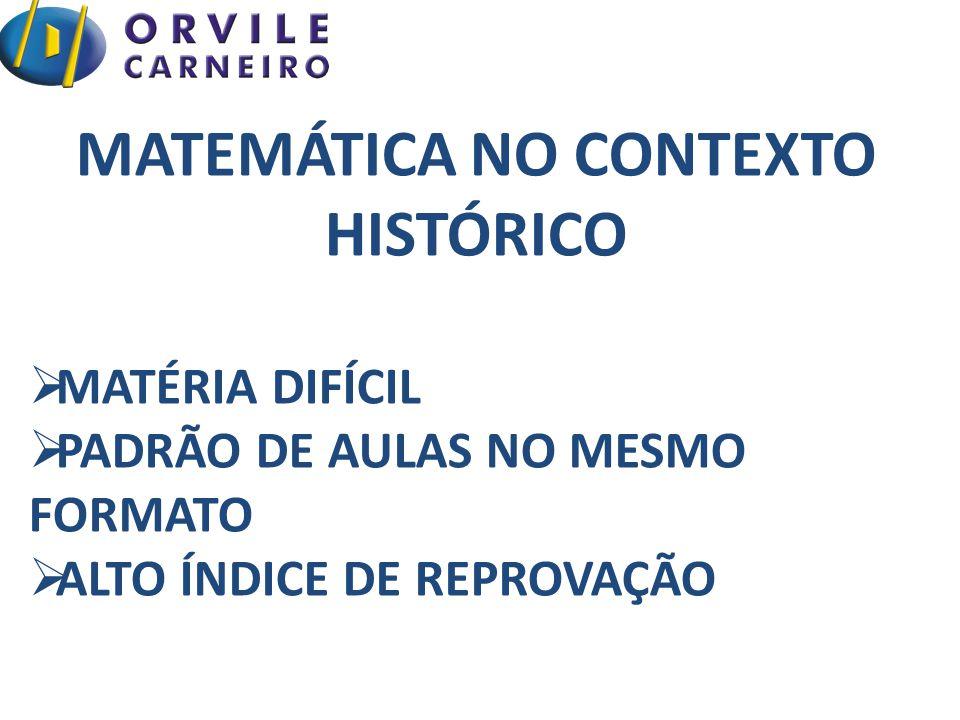 MATEMÁTICA NO CONTEXTO HISTÓRICO  MATÉRIA DIFÍCIL  PADRÃO DE AULAS NO MESMO FORMATO  ALTO ÍNDICE DE REPROVAÇÃO