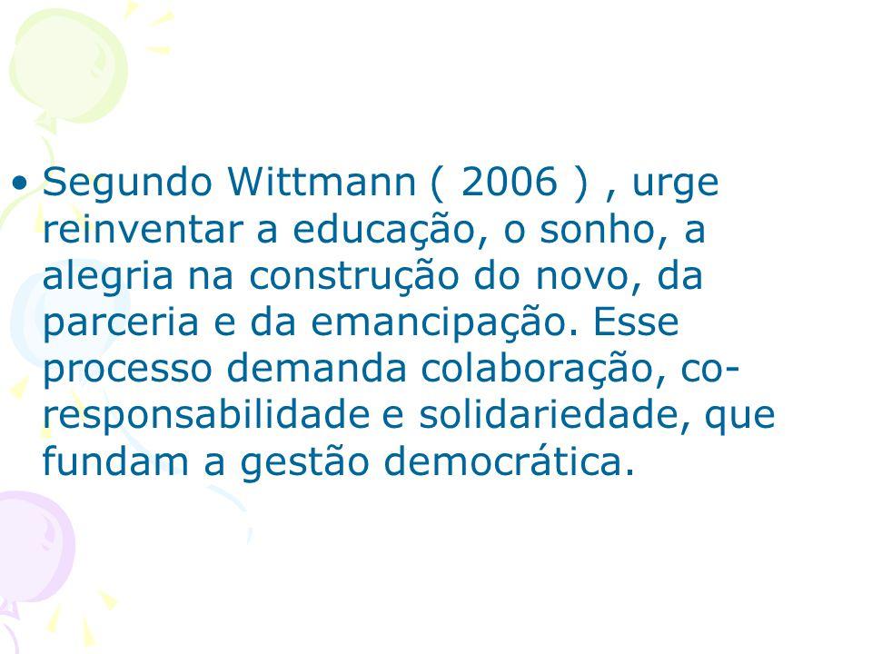 Segundo Wittmann ( 2006 ), urge reinventar a educação, o sonho, a alegria na construção do novo, da parceria e da emancipação.