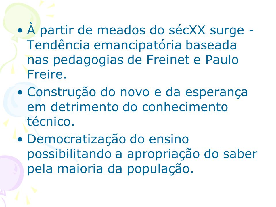 À partir de meados do sécXX surge - Tendência emancipatória baseada nas pedagogias de Freinet e Paulo Freire.