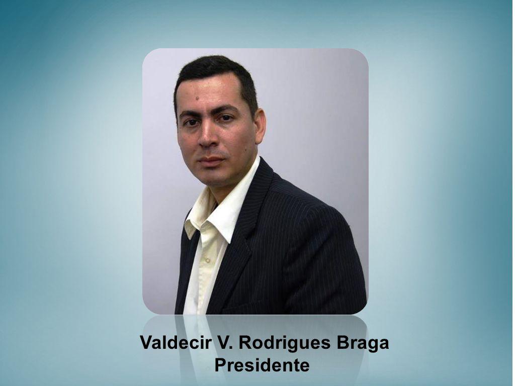 Valdecir V. Rodrigues Braga Presidente
