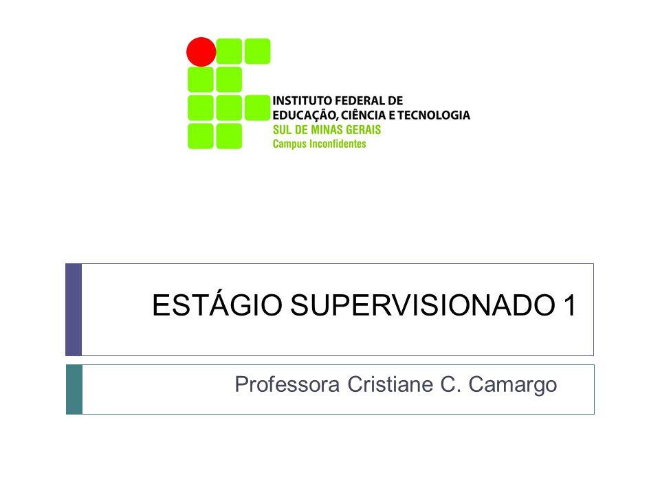 ESTÁGIO SUPERVISIONADO 1 Professora Cristiane C. Camargo