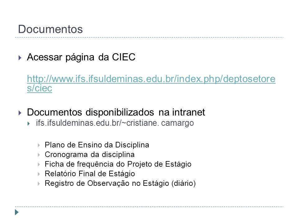 Documentos  Acessar página da CIEC http://www.ifs.ifsuldeminas.edu.br/index.php/deptosetore s/ciec  Documentos disponibilizados na intranet  ifs.ifsuldeminas.edu.br/~cristiane.