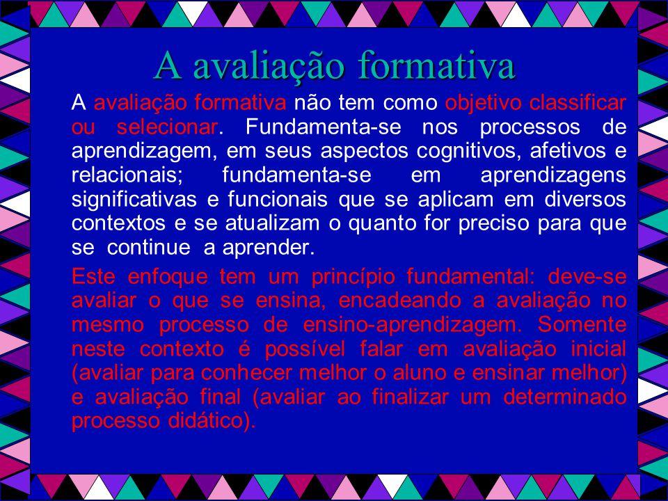 A avaliação formativa A avaliação formativa não tem como objetivo classificar ou selecionar.