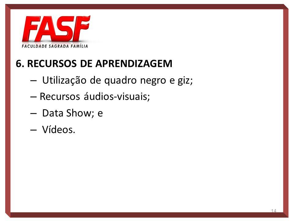 6. RECURSOS DE APRENDIZAGEM – Utilização de quadro negro e giz; – Recursos áudios-visuais; – Data Show; e – Vídeos. 14