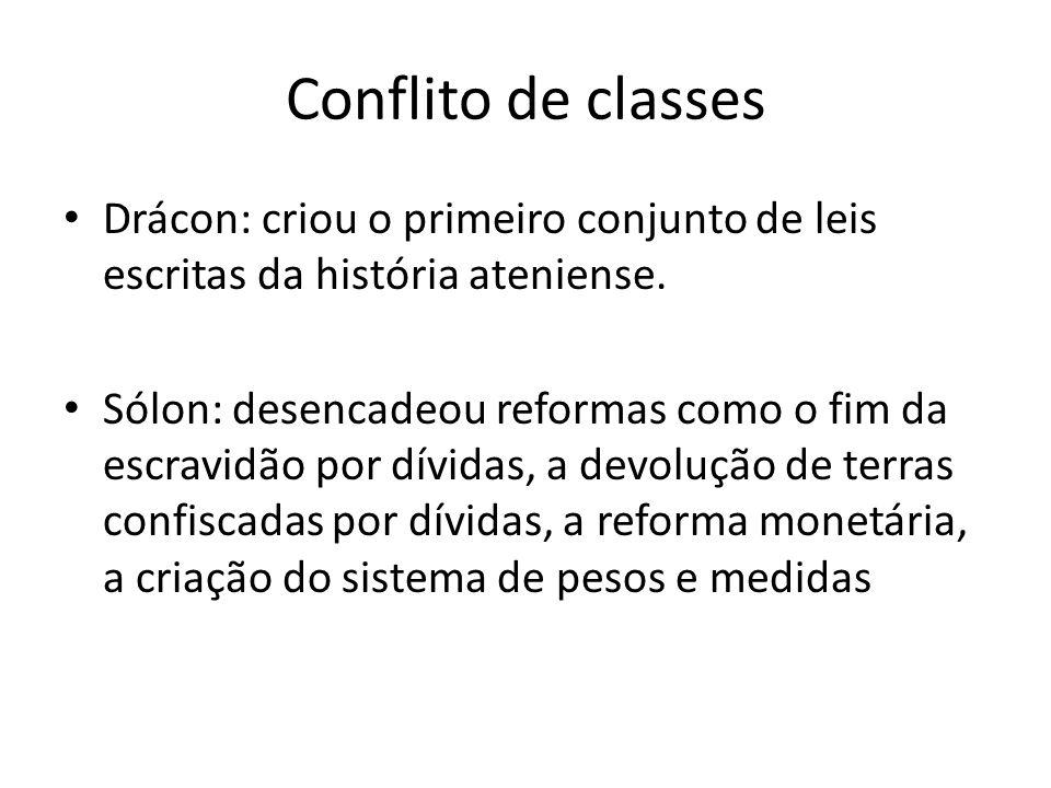 Conflito de classes Drácon: criou o primeiro conjunto de leis escritas da história ateniense. Sólon: desencadeou reformas como o fim da escravidão por