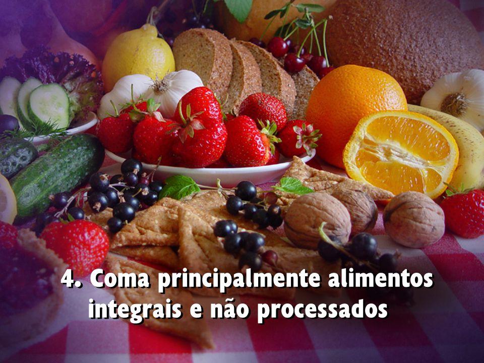 4. Coma principalmente alimentos integrais e não processados