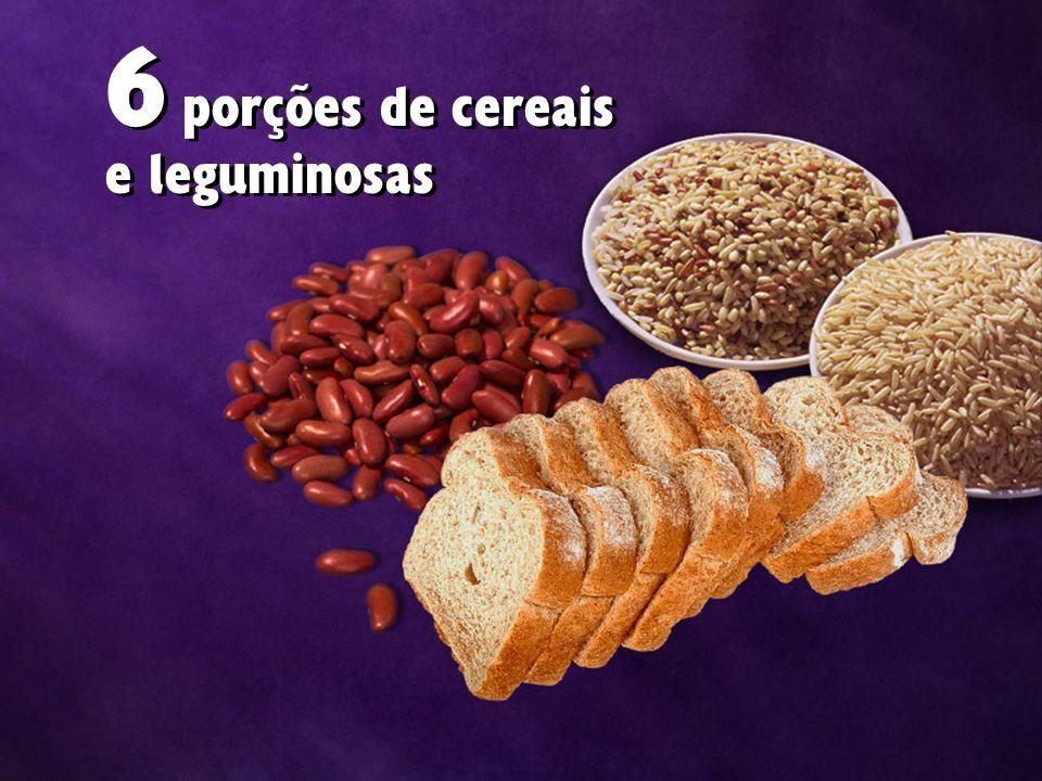 6 porções de cereais e leguminosas