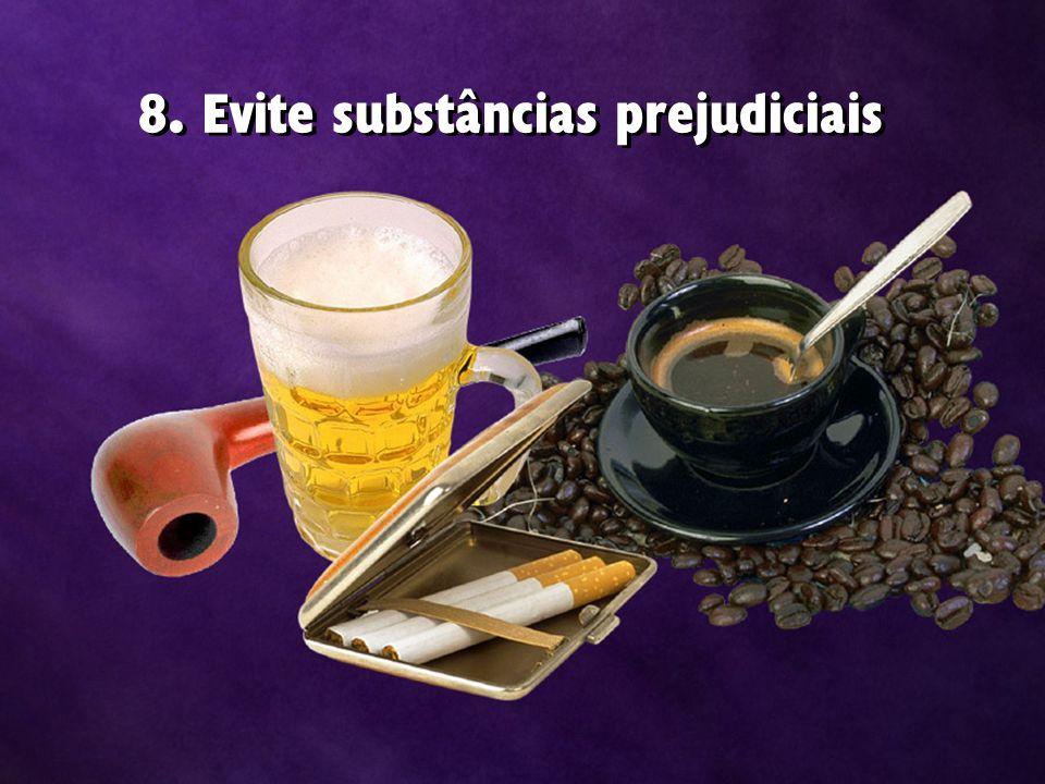 8. Evite substâncias prejudiciais