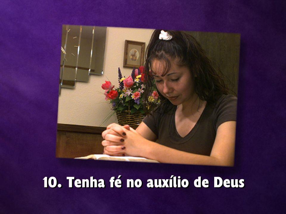 10. Tenha fé no auxílio de Deus