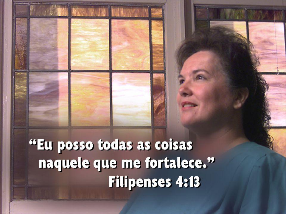 Eu posso todas as coisas naquele que me fortalece. Filipenses 4:13
