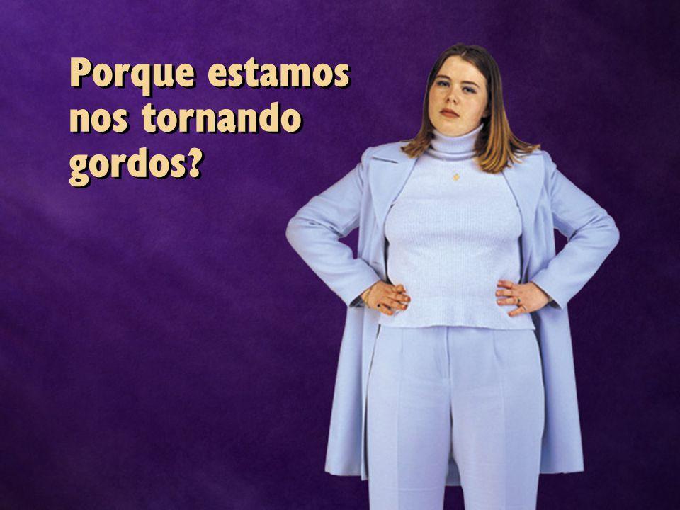 Porque estamos nos tornando gordos