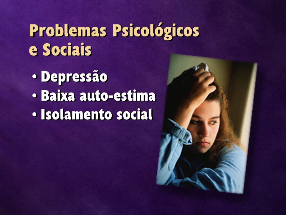 Problemas Psicológicos e Sociais Depressão Baixa auto-estima Isolamento social Depressão Baixa auto-estima Isolamento social